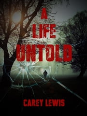 A Life Untold ebook by Carey Lewis