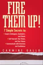 Fire Them Up! ebook by Carmine Gallo