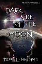 Dark Side of the Moon ebook by Terri Lynn Main