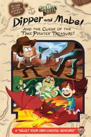 "Gravity Falls: Dipper and Mabel and the Curse of the Time Pirates'' Treasure! - A ""Select Your Own Choose-Venture!"" ebook by Jeffrey Rowe"