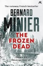 The Frozen Dead - Now on Netflix, the Commandant Servaz series ebook by Bernard Minier