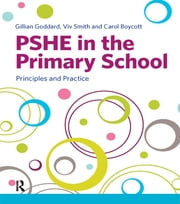 PSHE in the Primary School - Principles and Practice ebook by Gillian Goddard,Viv Smith,Carol Boycott