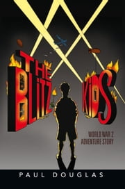 The BLITZ KIDS - World War 2 Adventure Story ebook by Paul Douglas