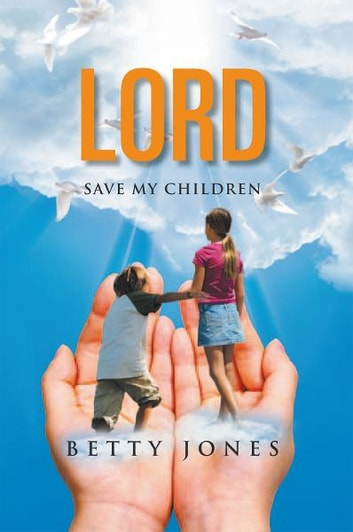 Lord Save My Children ebook by Betty Jones