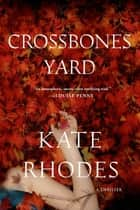Crossbones Yard - A Thriller ebook by Kate Rhodes
