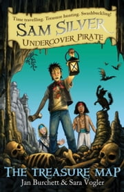 Sam Silver Undercover Pirate 8: The Treasure Map ebook by Jan Burchett,Sara Vogler,Leo Hartas
