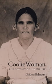 Coolie Woman - The Odyssey of Indenture ebook by Gaiutra Bahadur