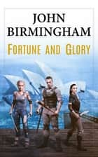 Fortune and Glory ebook by John Birmingham
