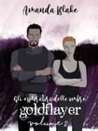 Goldflayer - Gli esploratori delle ombre Vol 2 eBook by Amanda Blake (Miss Black)