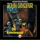 John Sinclair, Folge 14: Knochensaat audiobook by John Sinclair, Jason Dark
