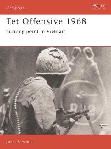 Tet Offensive 1968 - Turning point in Vietnam ebook by James Arnold