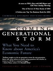 The Coming Generational Storm - What You Need to Know about America's Economic Future ebook by Laurence J. Kotlikoff,Scott Burns