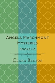 Angela Marchmont Mysteries - Books 1-3 ebook by Clara Benson