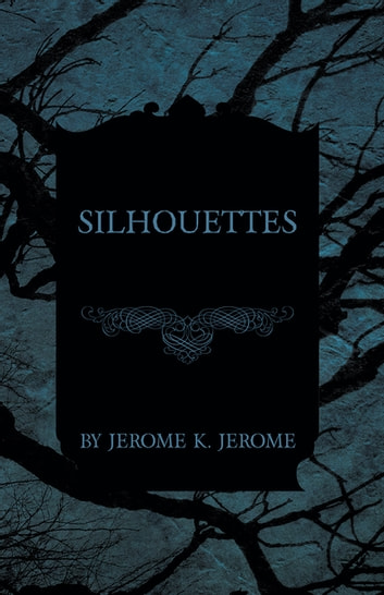 Silhouettes ebook by Jerome K. Jerome
