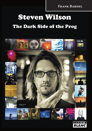 Steven Wilson - The Dark Side of the Prog ebook by Frank Bardel