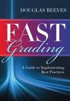 FAST Grading - A Guide to Implementing Best Practices (Common Mistakes Educators Make with Grading Policies) ebook by Douglas Reeves
