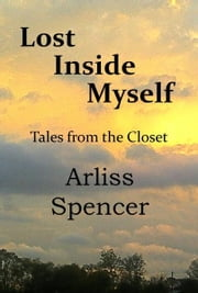 Lost Inside Myself: Tales from the Closet ebook by Arliss Spencer