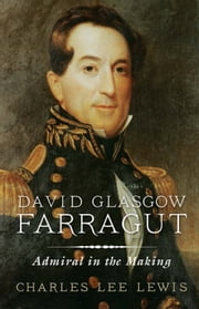 David Glasgow Farragut - Admiral in the Making ebook by Charles Lee Lewis