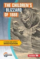 The Children's Blizzard of 1888 - A Cause-and-Effect Investigation ebook by Nel Yomtov