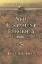 New Testament Theology - An Introduction ebook by James D. G. Dunn