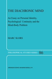 The Diachronic Mind - An Essay on Personal Identity, Psychological Continuity and the Mind-Body Problem ebook by M.V. Slors