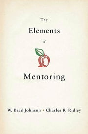 The Elements of Mentoring ebook by W. Brad Johnson,Charles R. Ridley