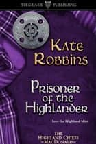 Prisoner of the Highlander ebook by Kate Robbins