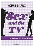 Sex and the TV ebook by Octavie Delvaux