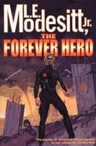 The Forever Hero ebook by L. E. Modesitt