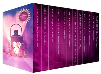 Love & Grace ebook by Ciara Knight,Sherrilyn Kenyon,Lindi Peterson,Hildie McQueen,Sally Kilpatrick,Linda Joyce,Airicka Phoenix,M. K. Smith,Lori Freeland,Alexandrea Weis,Nicole Zoltack,Kiersten Fay,Walt Mussell