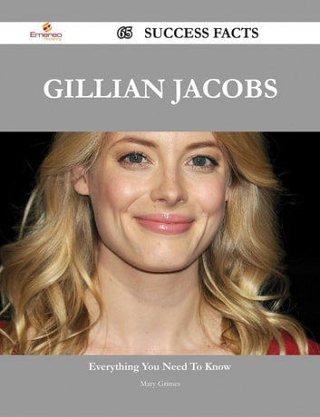 Gillian Jacobs 65 Success Facts - Everything you need to know about Gillian Jacobs ebook by Mary Grimes