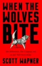 When the Wolves Bite - Two Billionaires, One Company, and an Epic Wall Street Battle ebook by Scott Wapner