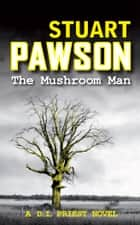 The Mushroom Man ebook by Stuart Pawson