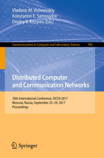 Distributed Computer and Communication Networks - 20th International Conference, DCCN 2017, Moscow, Russia, September 25–29, 2017, Proceedings ebook by