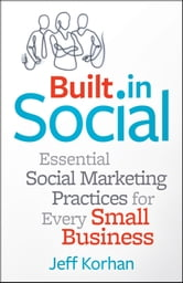 Built-In Social - Essential Social Marketing Practices for Every Small Business ebook by Jeff Korhan