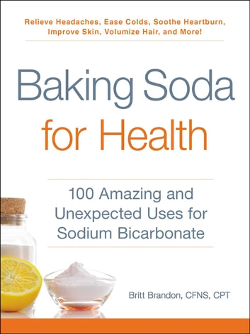 Baking Soda for Health - 100 Amazing and Unexpected Uses for Sodium Bicarbonate ebook by Britt Brandon