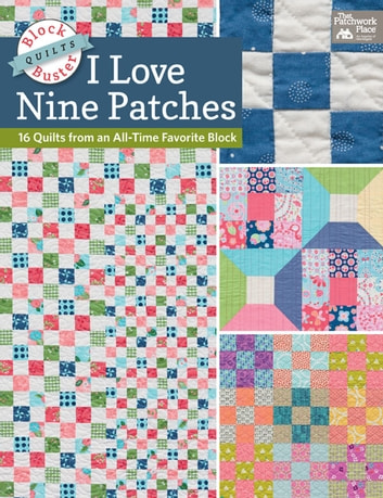 Block-Buster Quilts - I Love Nine Patches - 16 Quilts from an All-Time Favorite Block ebook by Karen M. Burns