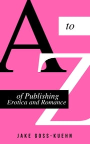A to Z of Publishing Erotica and Romance