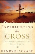Experiencing the Cross ebook by Henry Blackaby