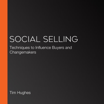 Social Selling - Techniques to Influence Buyers and Changemakers audiobook by Tim Hughes,Matt Reynolds