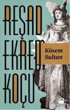 Kösem Sultan ebook by Reşad Ekrem Koçu