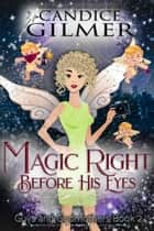 Magic Right Before His Eyes - Guys and Godmothers, #2 ebook by Candice Gilmer