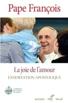 La joie de l'amour - Amoris Lætitia ebook by Pape François