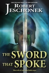 The Sword That Spoke ebook by Robert Jeschonek