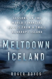 Meltdown Iceland - Lessons on the World Financial Crisis from a Small Bankrupt Island ebook by Roger Boyes