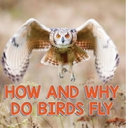 How and Why Do Birds Fly - Bird Books for Kids ebook by Baby Professor