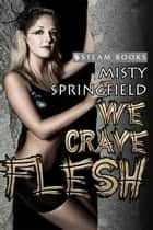We Crave Flesh ebook by Misty Springfield, Steam Books