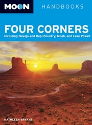 Moon Four Corners - Including Navajo and Hopi Country, Moab, and Lake Powell ebook by Kathleen Bryant
