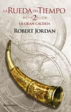 La Gran Cacería nº 02/14 ebook by Robert Jordan, Dolors Gallart