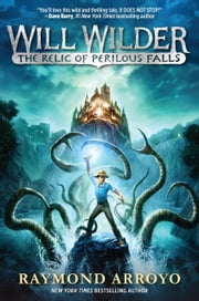 Will Wilder #1: The Relic of Perilous Falls ebook by Raymond Arroyo